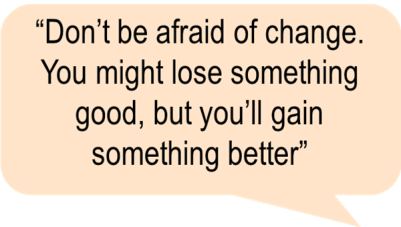 Dont be afraid of change